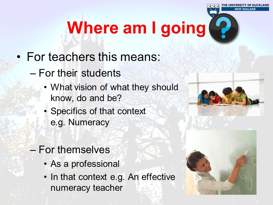 Where am I going For teachers this means: For their students