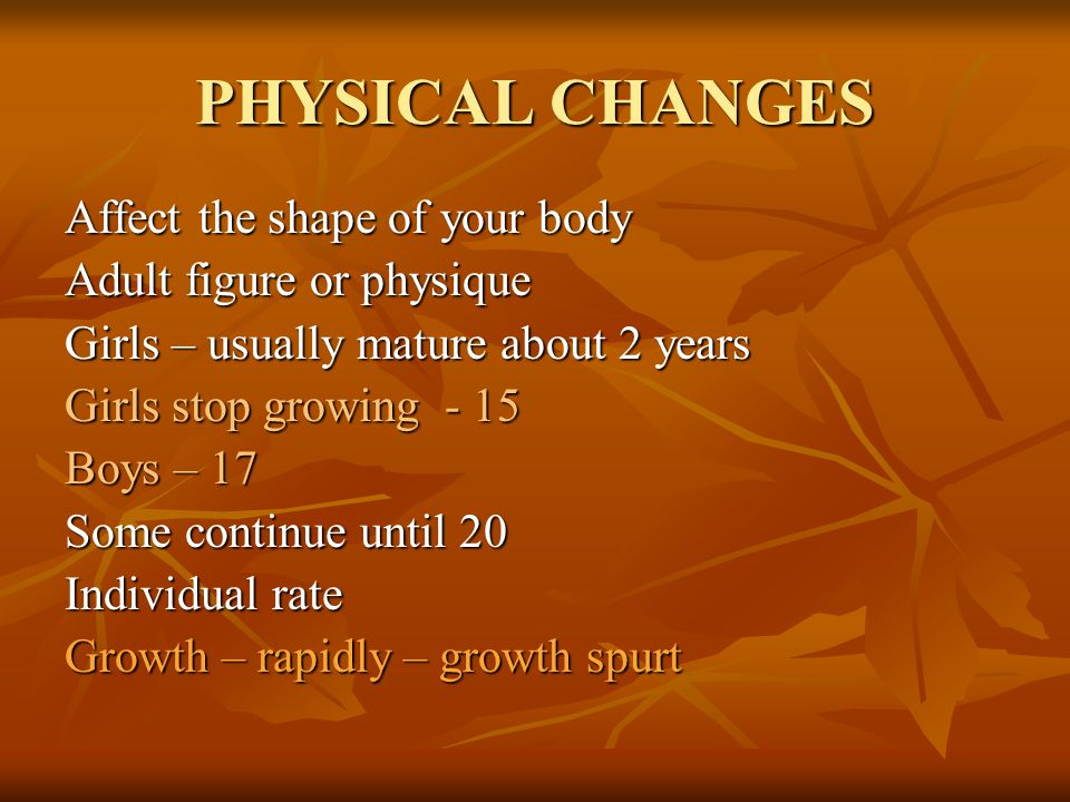 PHYSICAL CHANGES Affect the shape of your body