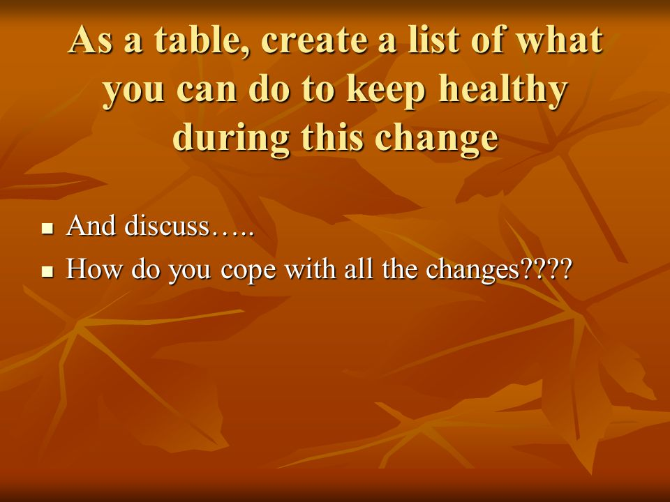 As a table, create a list of what you can do to keep healthy during this change