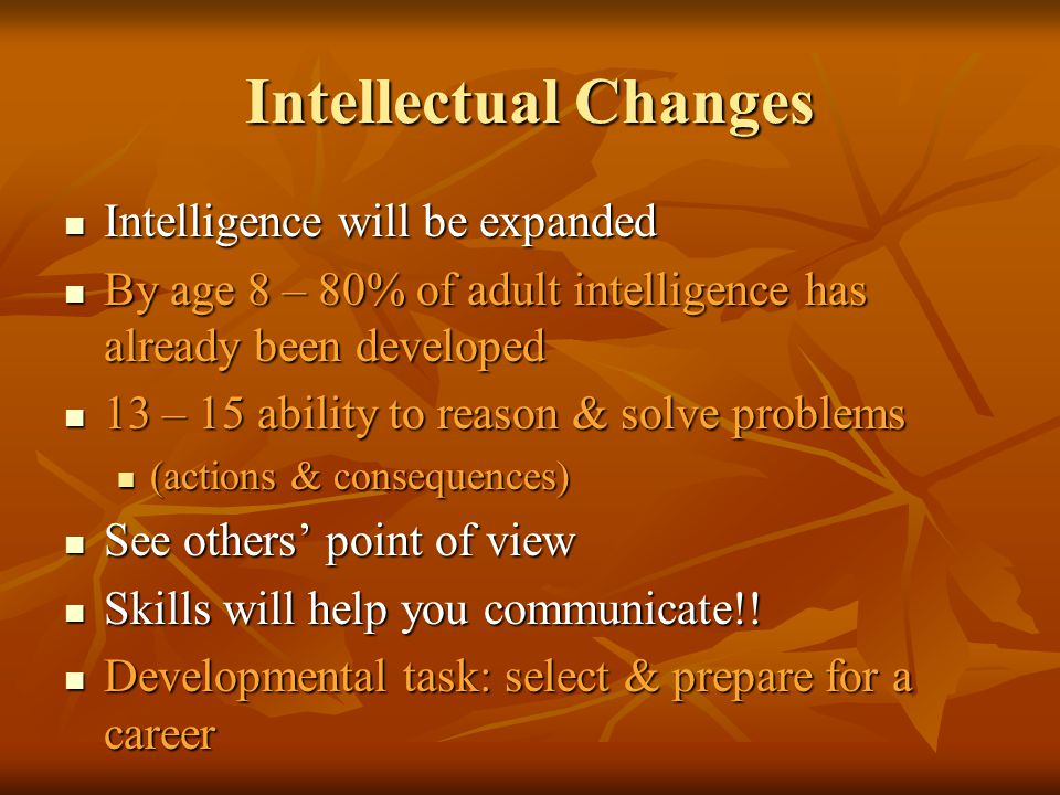 Intellectual Changes Intelligence will be expanded