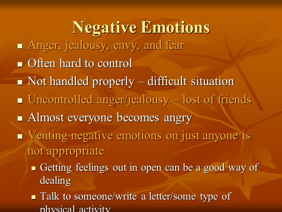 Negative Emotions Anger, jealousy, envy, and fear