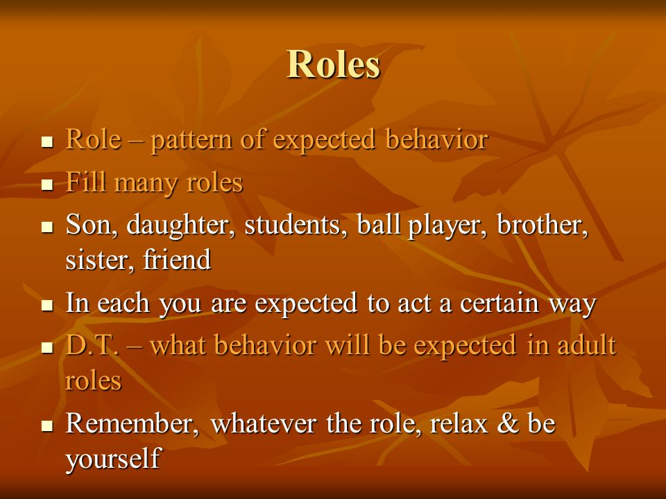 Roles Role – pattern of expected behavior Fill many roles