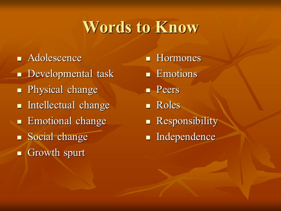 Words to Know Adolescence Developmental task Physical change