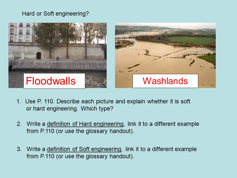 soft engineering and hard engineering Hard engineering strategeies are defense schemes that halt a rivers natural processes they are normally very effective but are expensive and can make flooding worse.