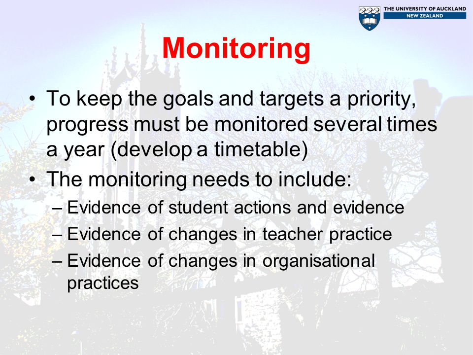 Monitoring To keep the goals and targets a priority, progress must be monitored several times a year (develop a timetable)
