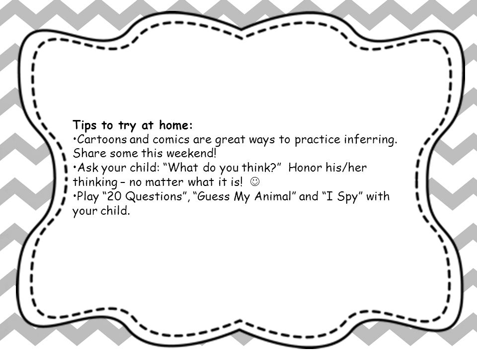 Tips to try at home: Cartoons and comics are great ways to practice inferring. Share some this weekend!