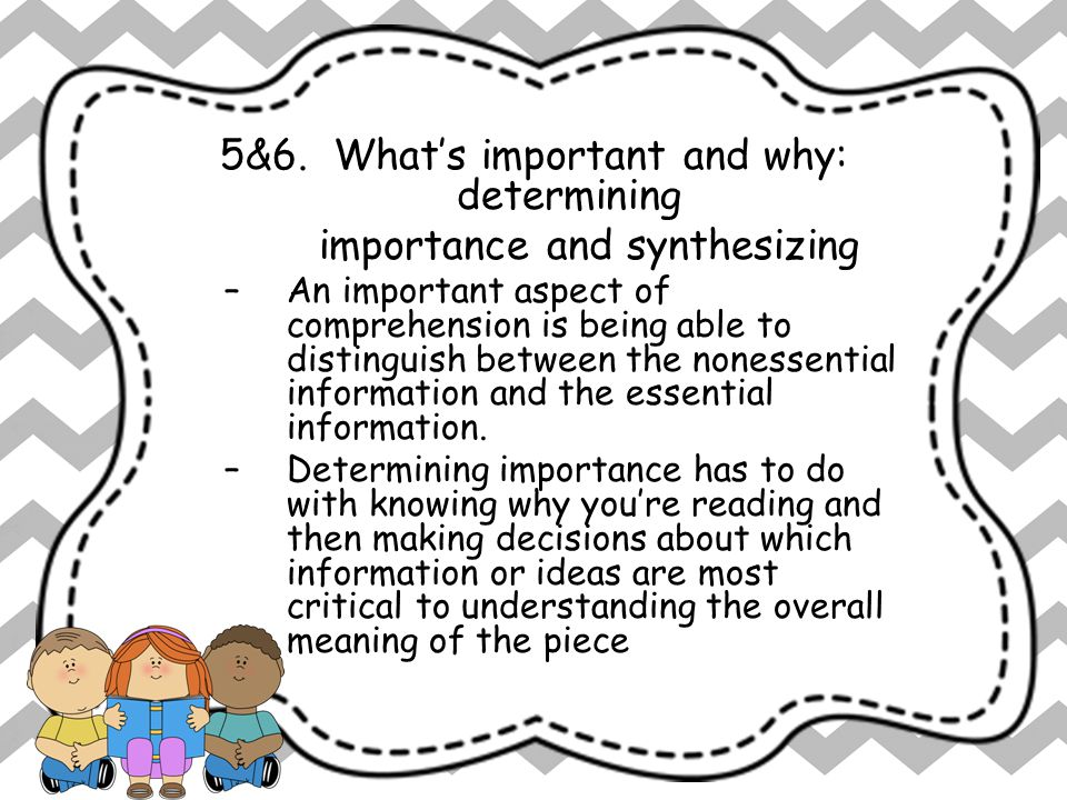 7 Keys to Comprehension 5&6. What's important and why: determining