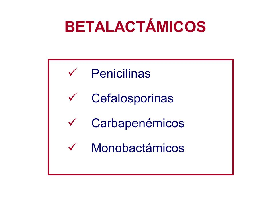 BETALACTÁMICOS Penicilinas Cefalosporinas Carbapenémicos