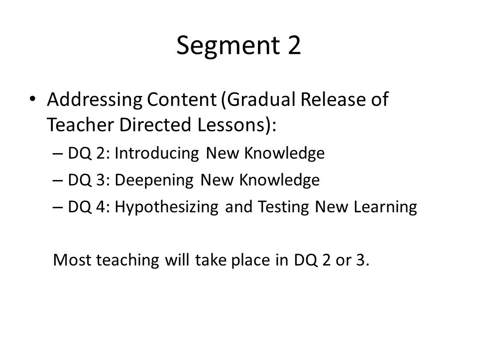 Segment 2 Addressing Content (Gradual Release of Teacher Directed Lessons): DQ 2: Introducing New Knowledge.