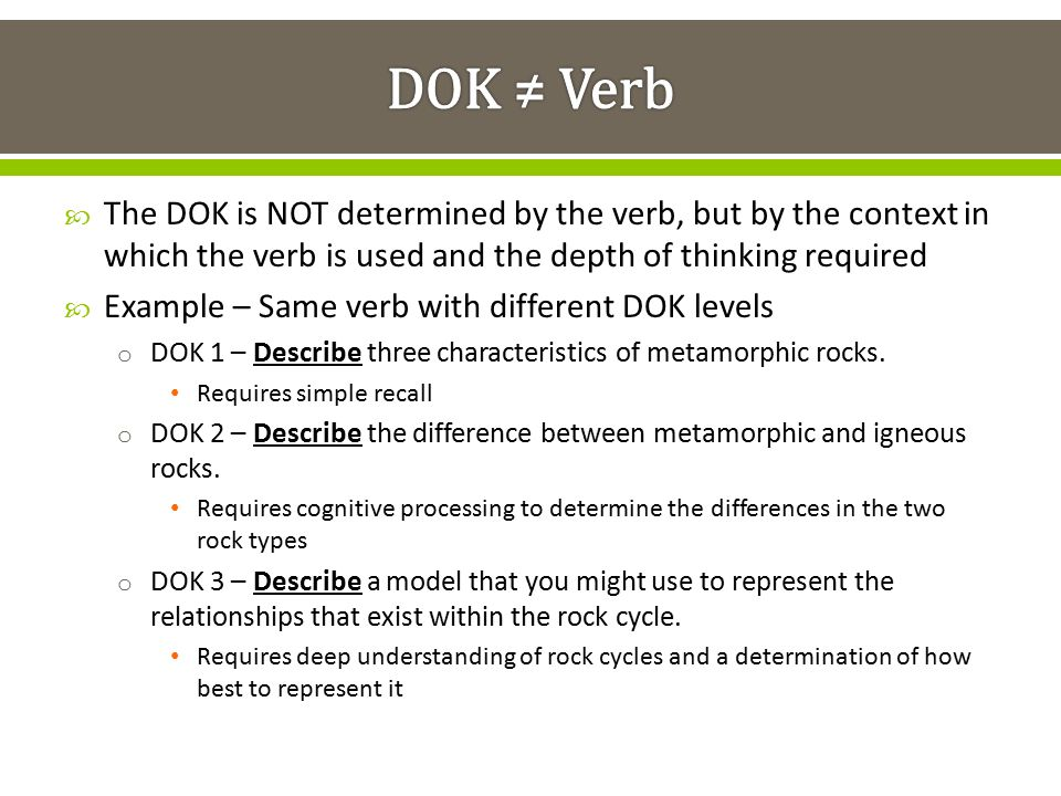 DOK ≠ Verb The DOK is NOT determined by the verb, but by the context in which the verb is used and the depth of thinking required.