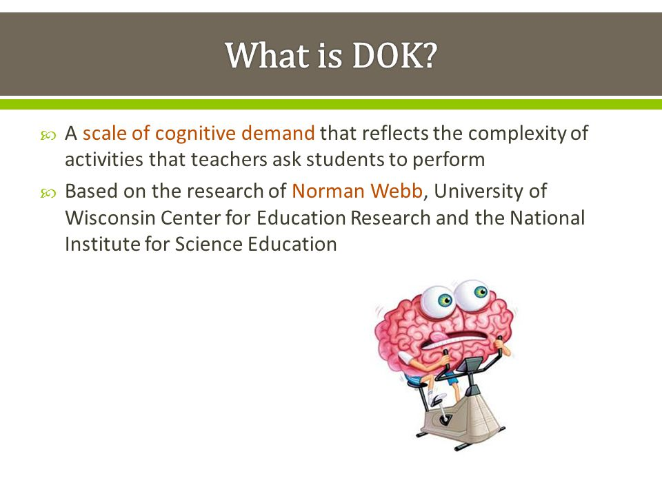 What is DOK A scale of cognitive demand that reflects the complexity of activities that teachers ask students to perform.