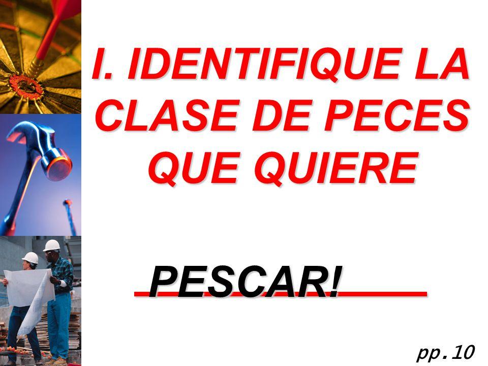 I. IDENTIFIQUE LA CLASE DE PECES QUE QUIERE