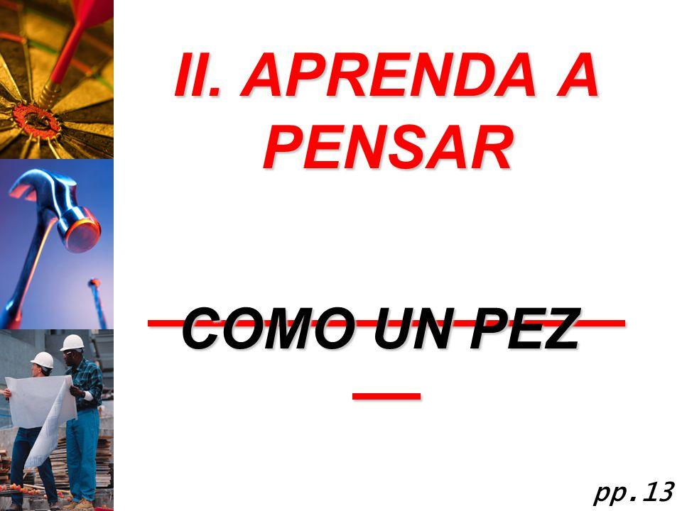 II. APRENDA A PENSAR COMO UN PEZ pp.13