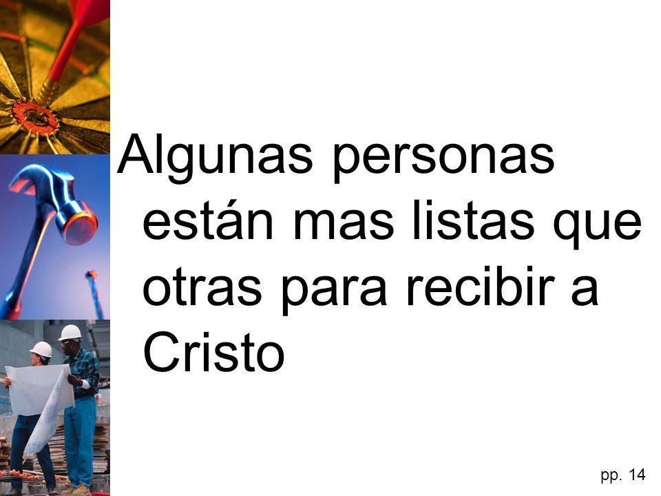 Algunas personas están mas listas que otras para recibir a Cristo
