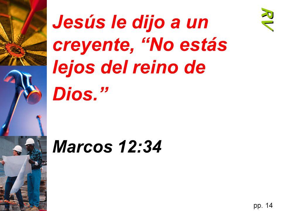 RV Jesús le dijo a un creyente, No estás lejos del reino de Dios. Marcos 12:34 pp. 14