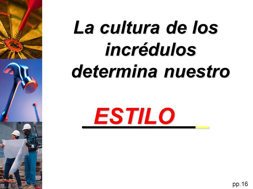 La cultura de los incrédulos determina nuestro