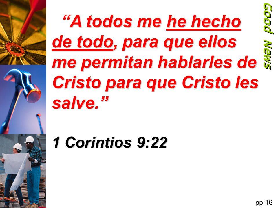 Good News A todos me he hecho de todo, para que ellos me permitan hablarles de Cristo para que Cristo les salve.