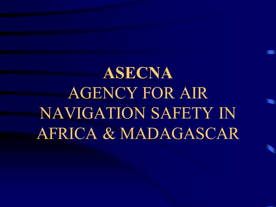 ASECNA AGENCY FOR AIR NAVIGATION SAFETY IN AFRICA & MADAGASCAR