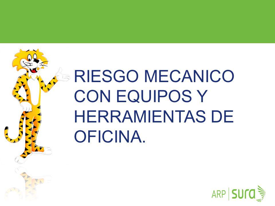 RIESGO MECANICO CON EQUIPOS Y HERRAMIENTAS DE OFICINA.