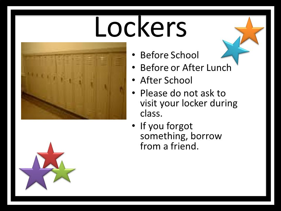 Lockers Before School Before or After Lunch After School