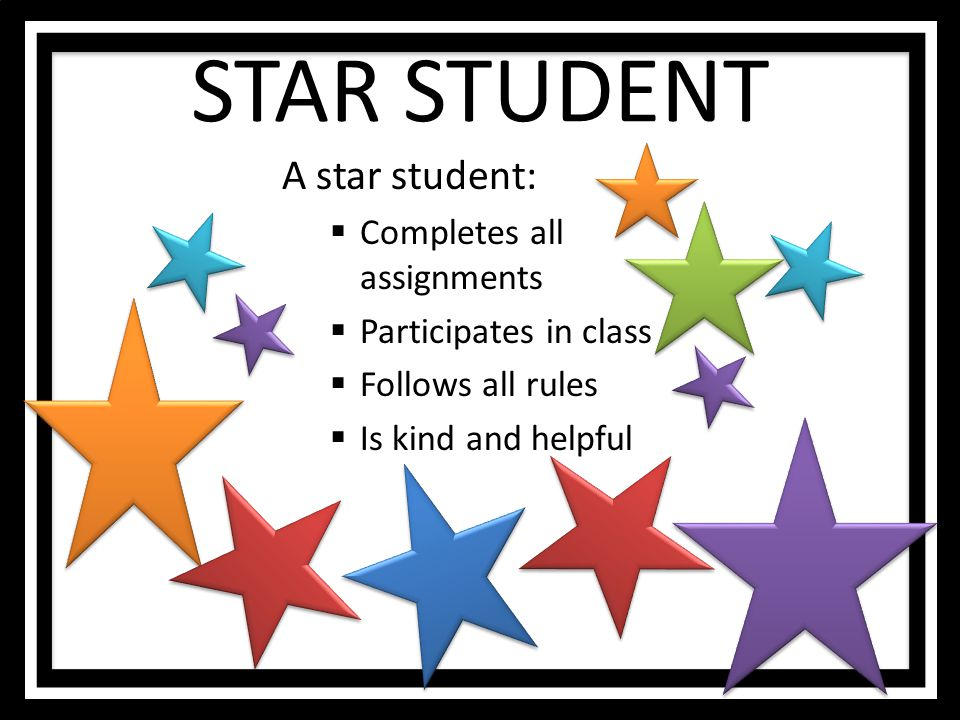 STAR STUDENT A star student: Completes all assignments