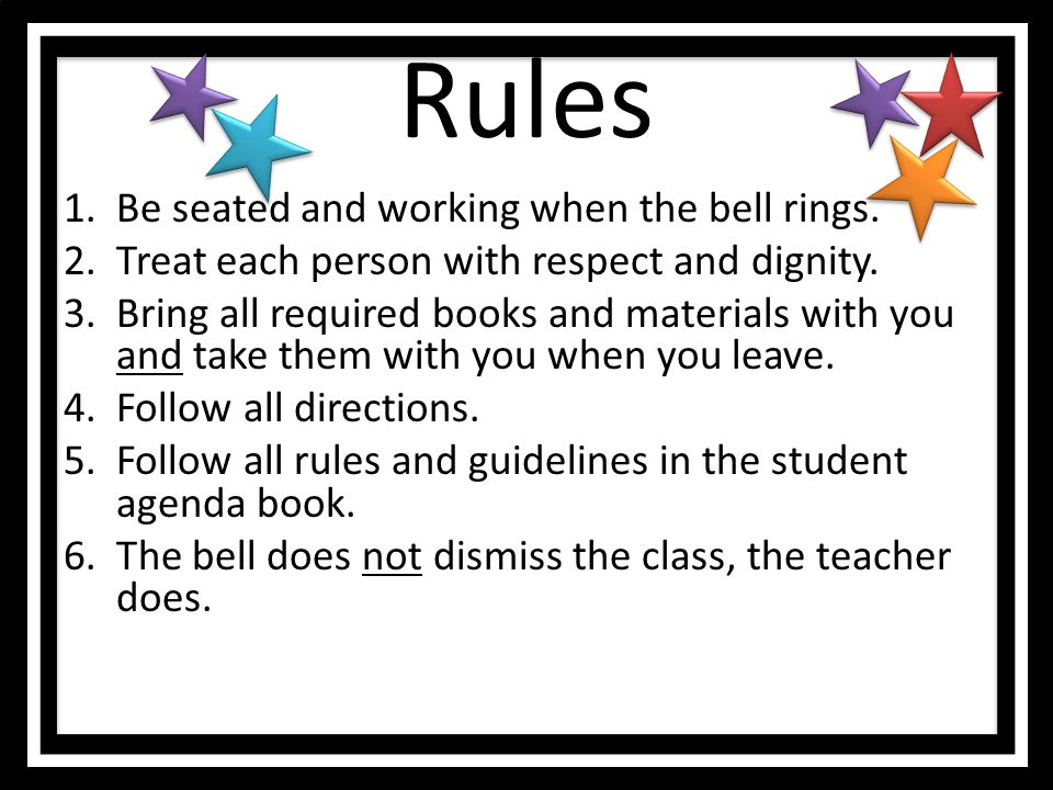 Rules Be seated and working when the bell rings.