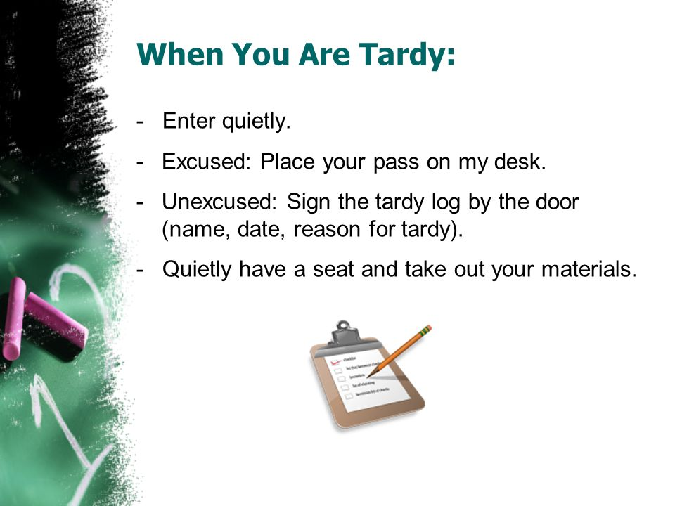 When You Are Tardy: - Enter quietly.