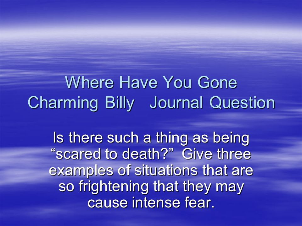 where have you gone charming billy essay questions Sparknotes: critique of practical reason: important quotes it what origin is there worthy of you, and where is to be found the root of your noble descent which proudly rejects all kinship with the inclinations, descent from which is the indispensable condition of.