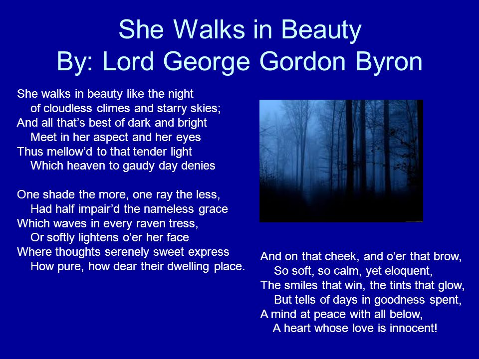 an interpretation of she walks in beauty a poem by george gordon byron 10 lord byron poems analysis  she walks in beauty: analysis  byron also uses nature and other elements to describe her to show that she has a natural beauty.