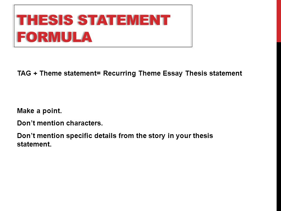 what is the formula for a thesis statement • the thesis statement contains two essential elements: (1) the narrow topic and (2) the writer's opinion or claim about that topic ie, it provides a specific focus for the reader.