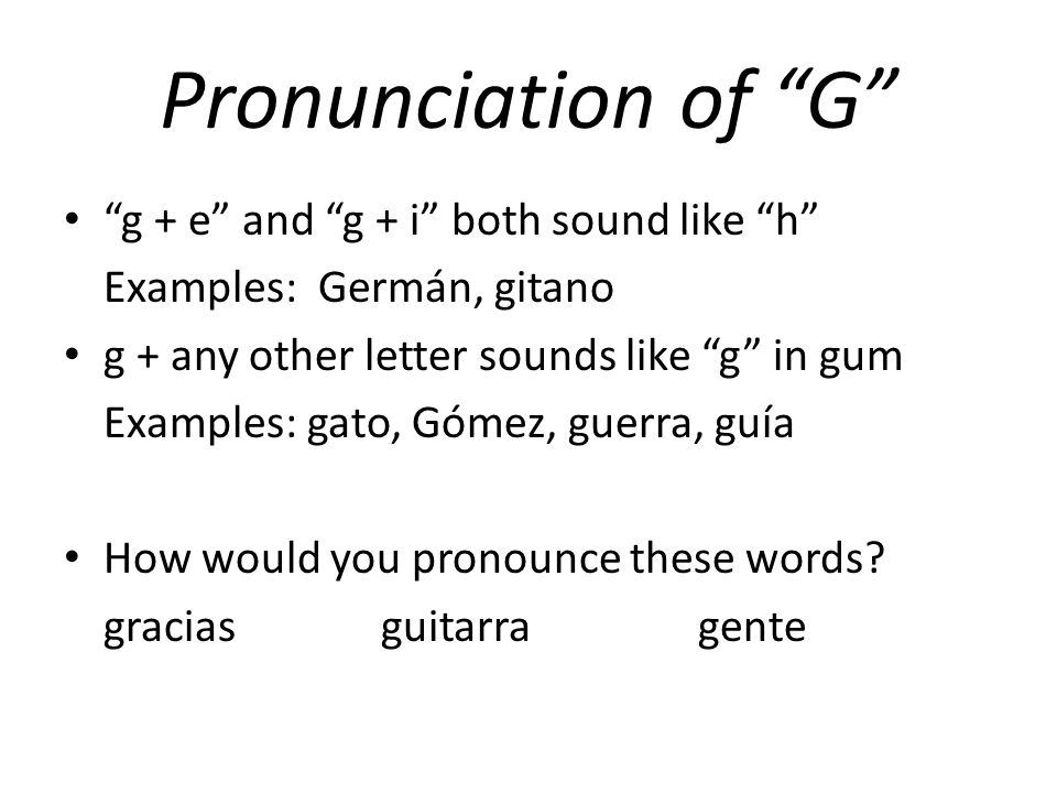 Pronunciation of G g + e and g + i both sound like h