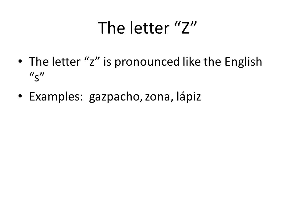 The letter Z The letter z is pronounced like the English s
