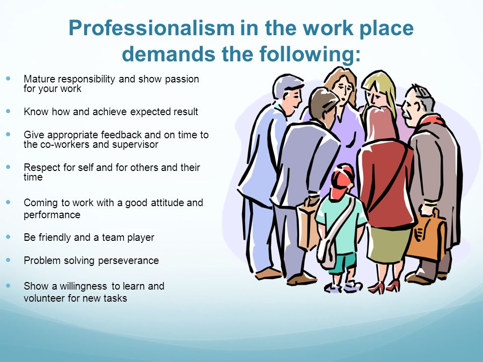 professionalism in the work place Merriam webster's definition of professionalism is a mouth full what does it  mean to any one individual in the modern work place today do my coworkers or .