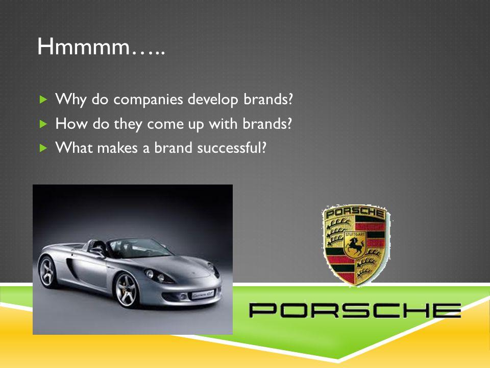 Hmmmm….. Why do companies develop brands