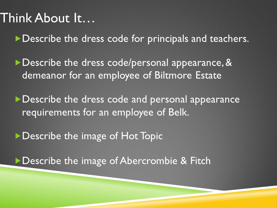 Think About It… Describe the dress code for principals and teachers.