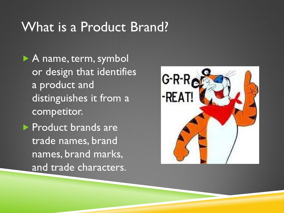 What is a Product Brand A name, term, symbol or design that identifies a product and distinguishes it from a competitor.