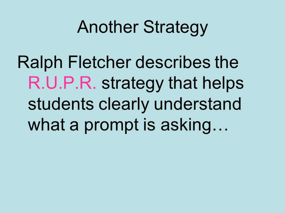 Another Strategy Ralph Fletcher describes the R.U.P.R.