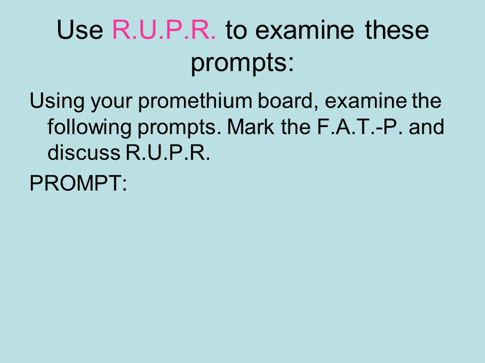 Use R.U.P.R. to examine these prompts: