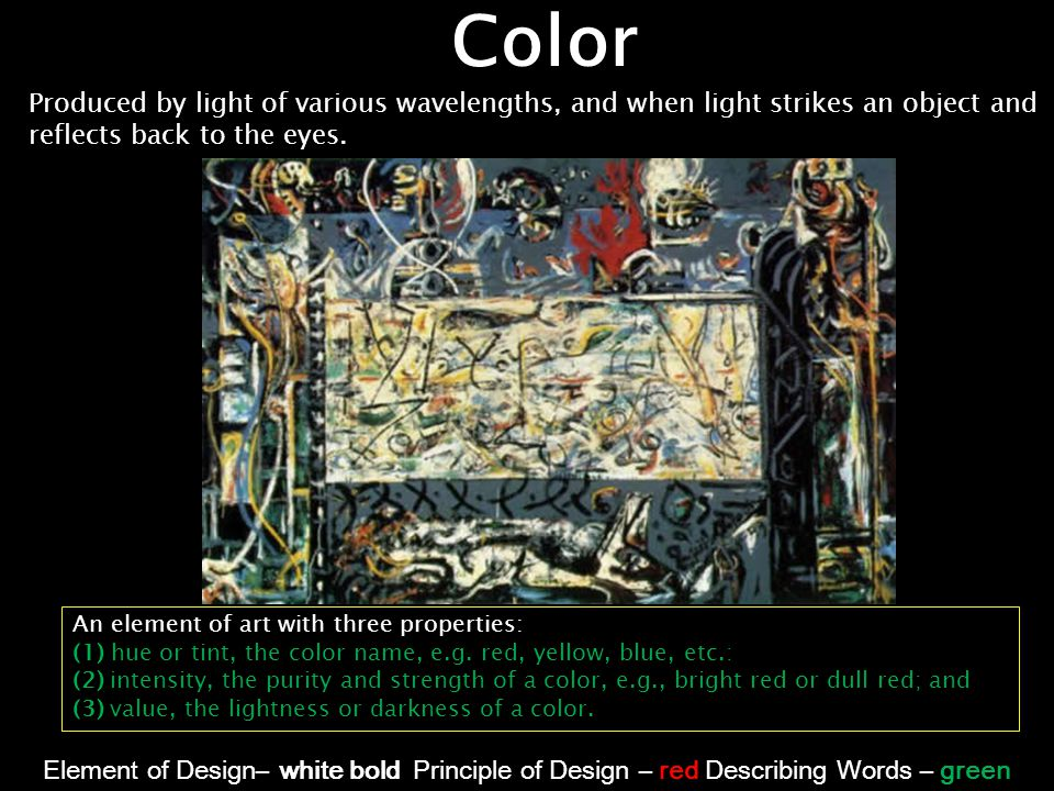 Color Produced by light of various wavelengths, and when light strikes an object and reflects back to the eyes.
