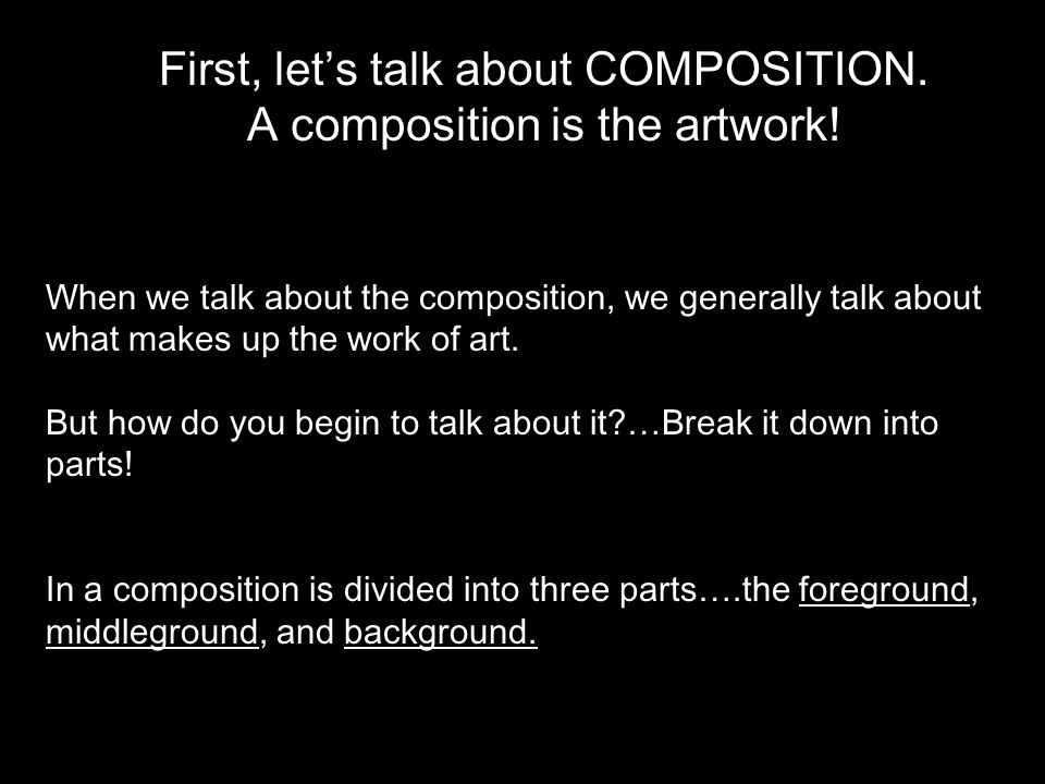 First, let's talk about COMPOSITION. A composition is the artwork!
