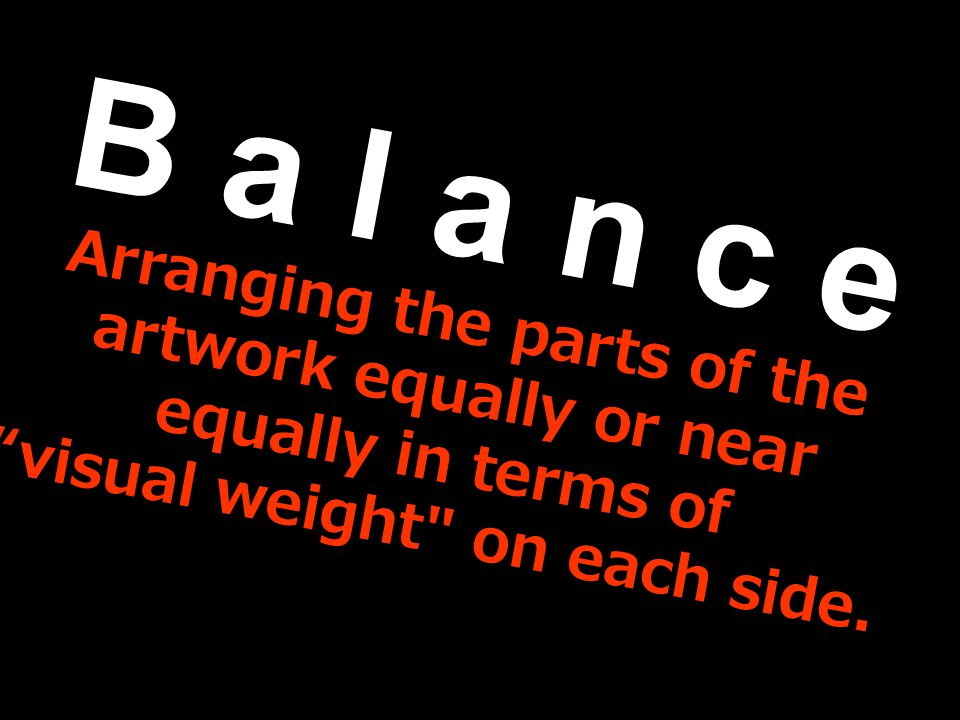 B a l a n c e Arranging the parts of the artwork equally or near equally in terms of.