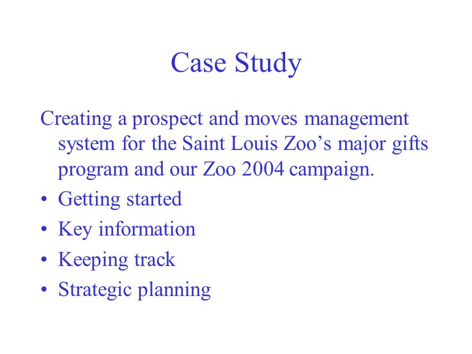 Case Study Creating a prospect and moves management system for the Saint Louis Zoo's major gifts program and our Zoo 2004 campaign.