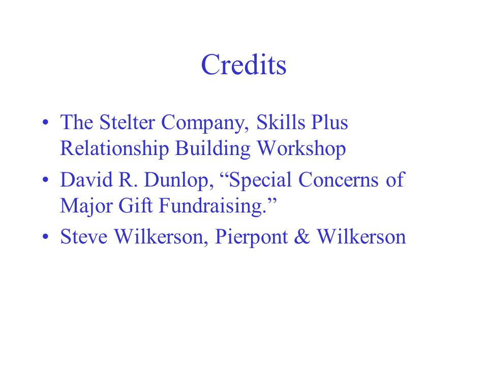 Credits The Stelter Company, Skills Plus Relationship Building Workshop. David R. Dunlop, Special Concerns of Major Gift Fundraising.