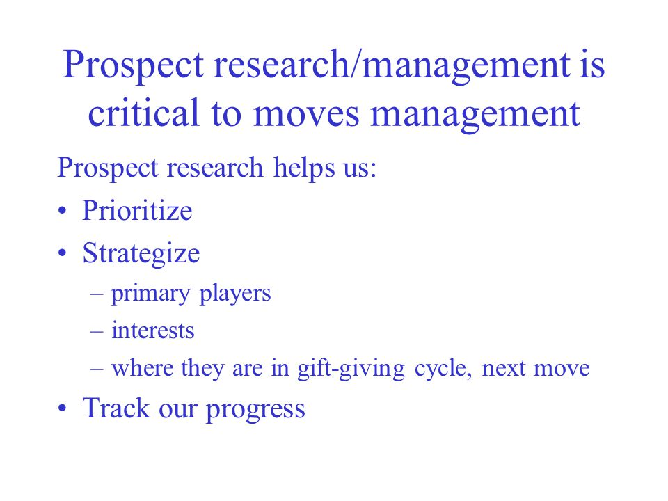 Prospect research/management is critical to moves management