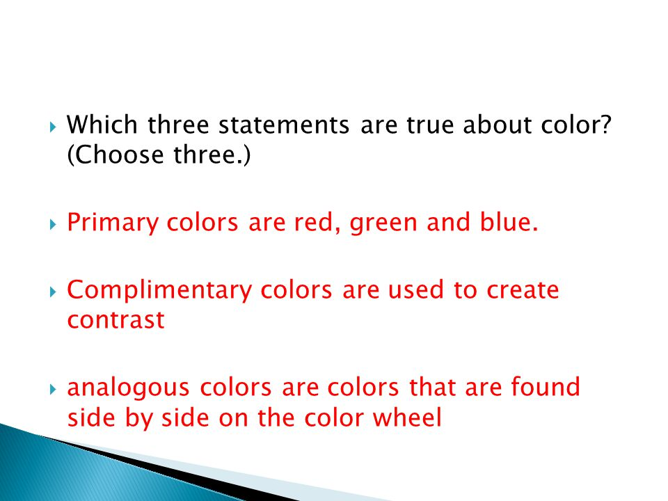 Which three statements are true about color (Choose three.)