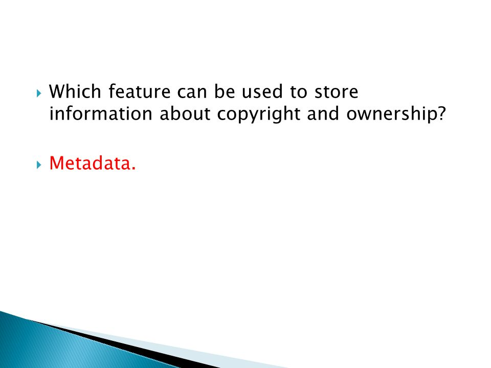 Which feature can be used to store information about copyright and ownership