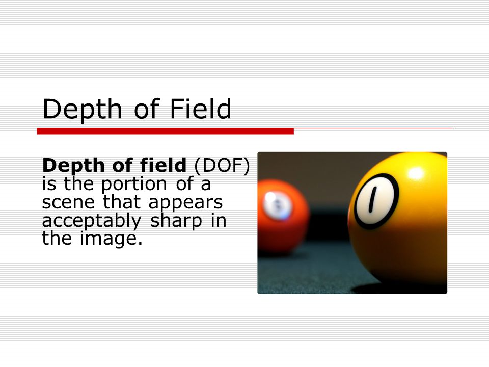 Depth of Field Depth of field (DOF) is the portion of a scene that appears acceptably sharp in the image.