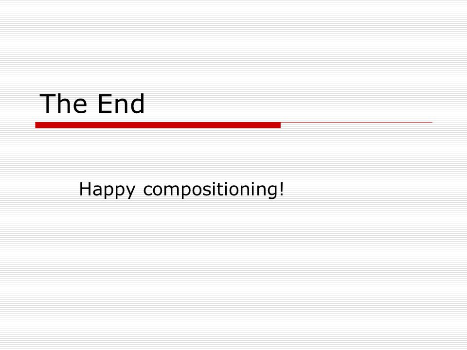 The End Happy compositioning!