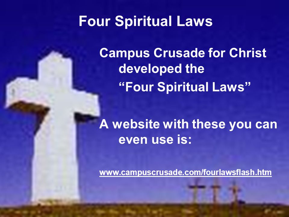 Four Spiritual Laws Campus Crusade for Christ developed the
