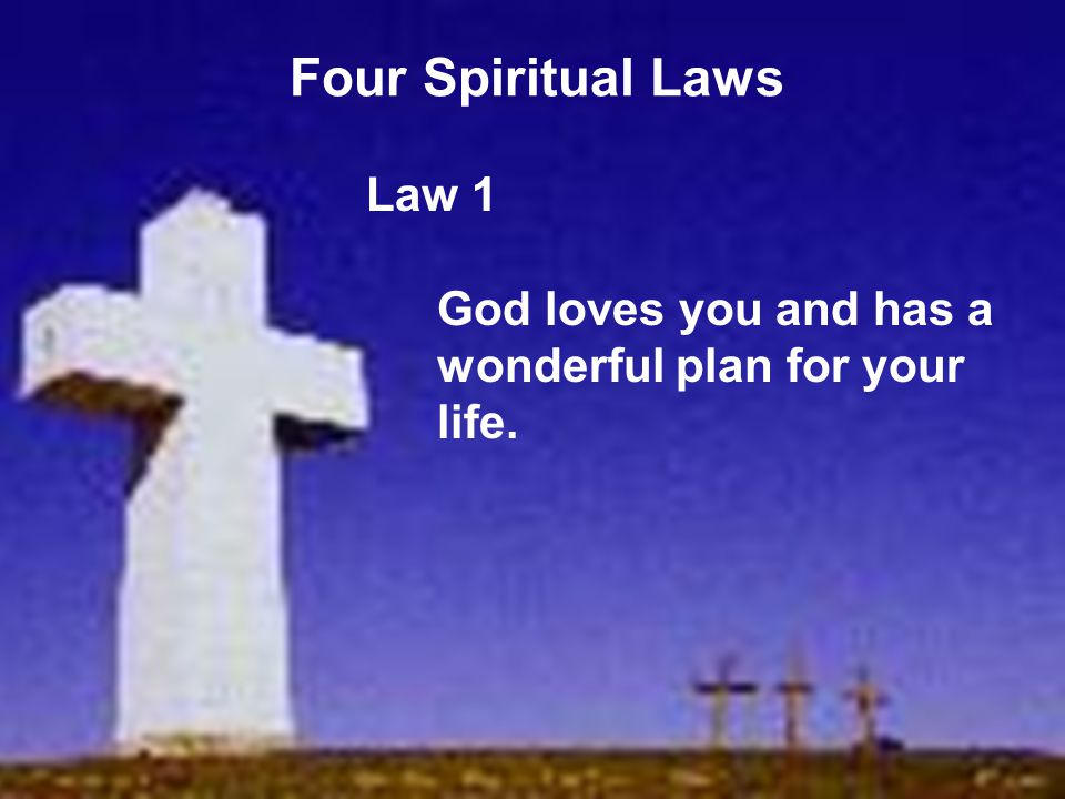 Law 1 God loves you and has a wonderful plan for your life.